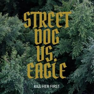 Street-Dog-Vs-Eagle_Kill-Her-First_Artwork-Cover.jpg
